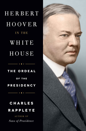 Herbert Hoover in the White House: The Ordeal of the Presidency by Charles Rappleye.